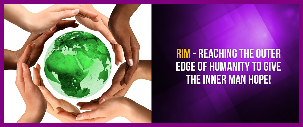 RIM - Reaching the outer edge of humanity to give the inner man hope!